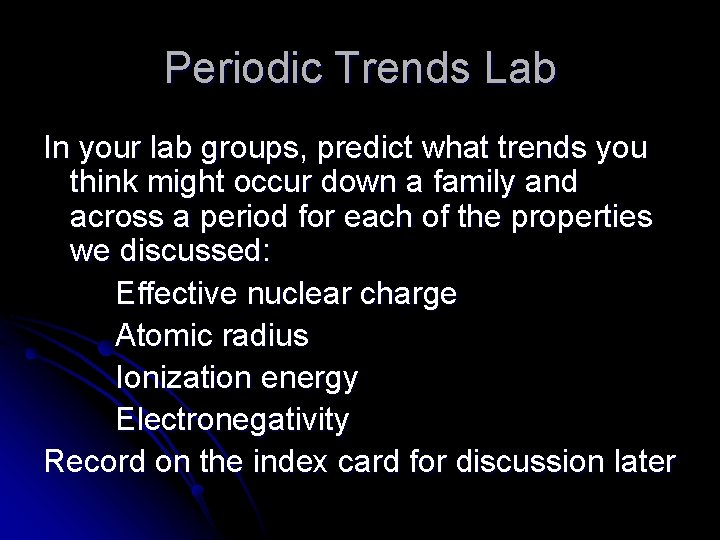 Periodic Trends Lab In your lab groups, predict what trends you think might occur