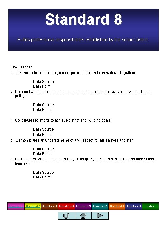 Standard 8 Fulfills professional responsibilities established by the school district. The Teacher: a. Adheres