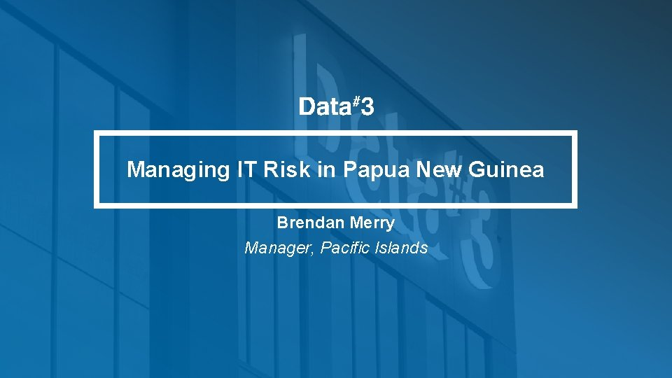 Managing IT Risk in Papua New Guinea Brendan Merry Manager, Pacific Islands