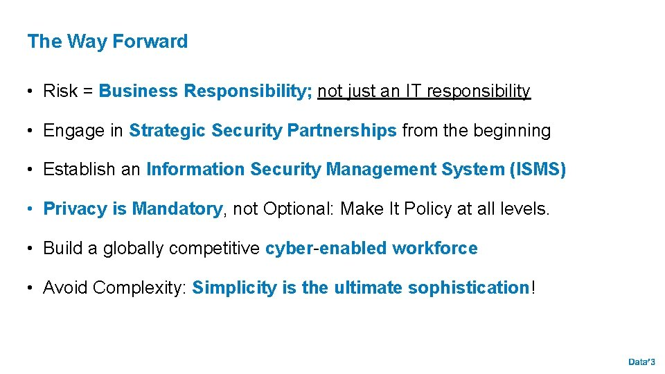 The Way Forward • Risk = Business Responsibility; not just an IT responsibility •
