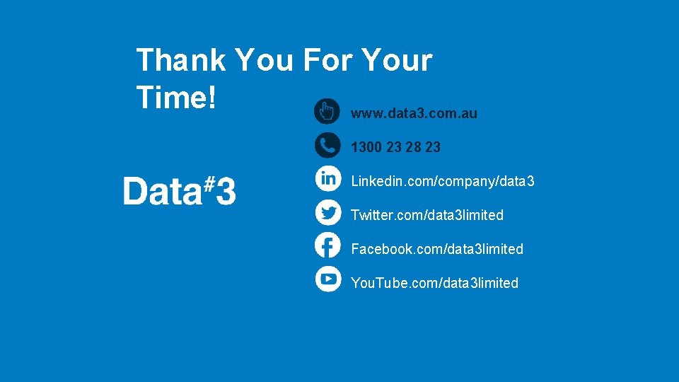 Thank You For Your Time! www. data 3. com. au 1300 23 28 23