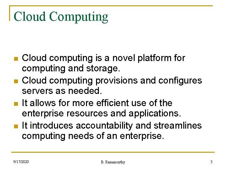 Cloud Computing n n Cloud computing is a novel platform for computing and storage.