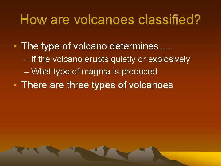 How are volcanoes classified? • The type of volcano determines…. – If the volcano