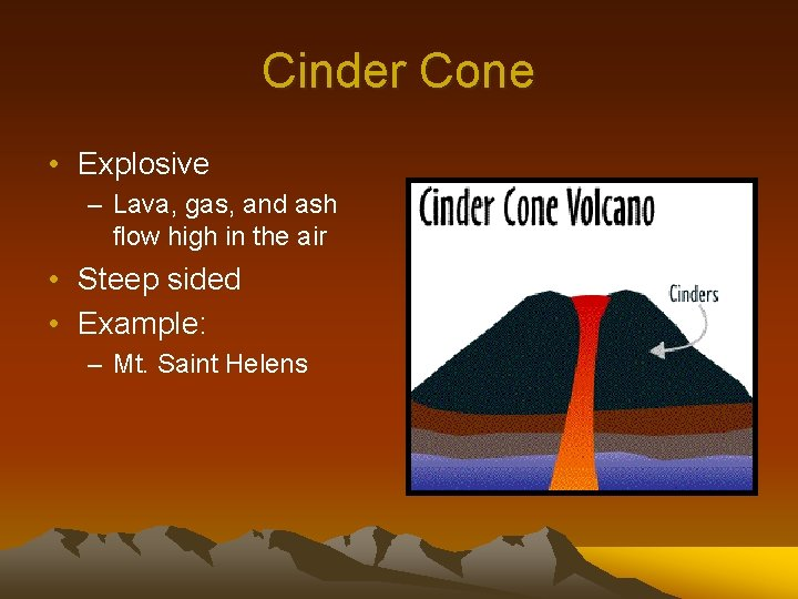 Cinder Cone • Explosive – Lava, gas, and ash flow high in the air
