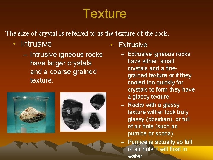 Texture The size of crystal is referred to as the texture of the rock.