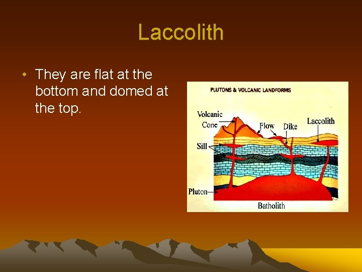 Laccolith • They are flat at the bottom and domed at the top.