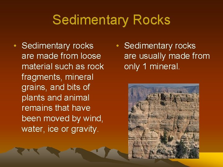 Sedimentary Rocks • Sedimentary rocks are made from loose material such as rock fragments,