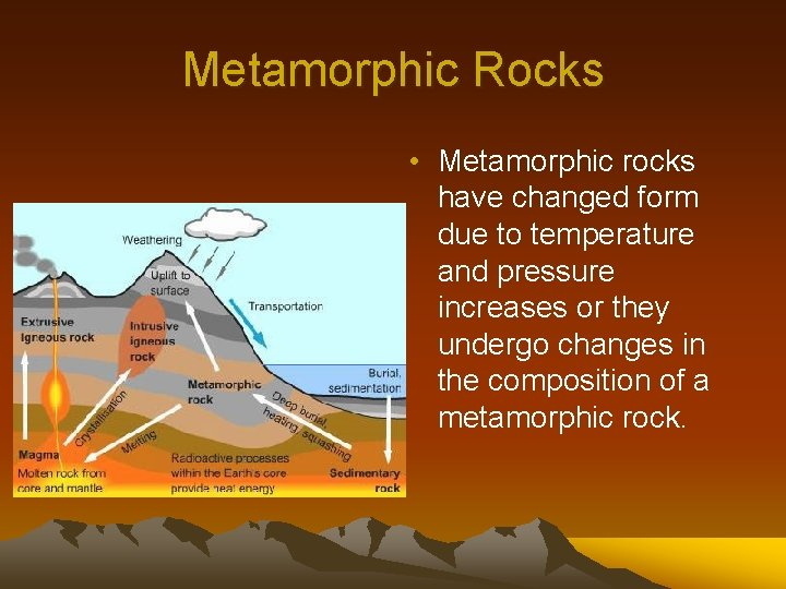 Metamorphic Rocks • Metamorphic rocks have changed form due to temperature and pressure increases