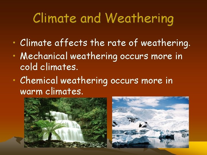 Climate and Weathering • Climate affects the rate of weathering. • Mechanical weathering occurs