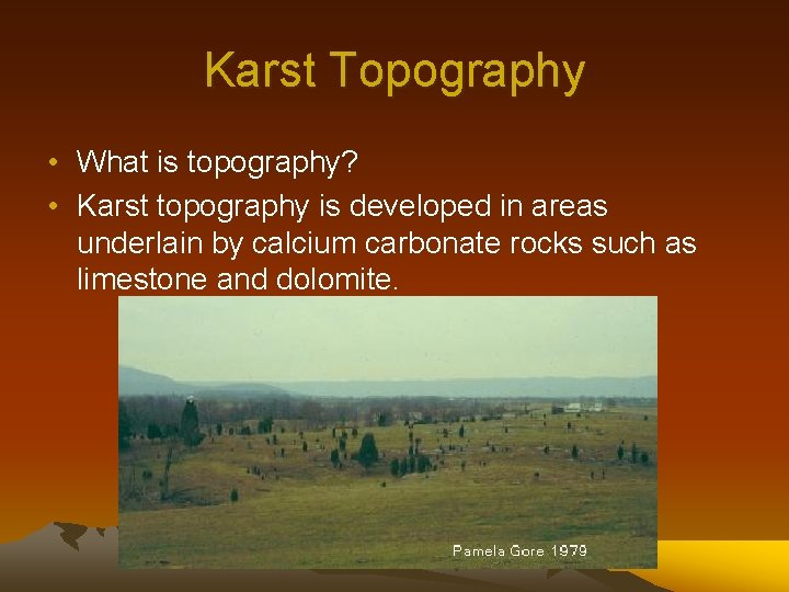 Karst Topography • What is topography? • Karst topography is developed in areas underlain