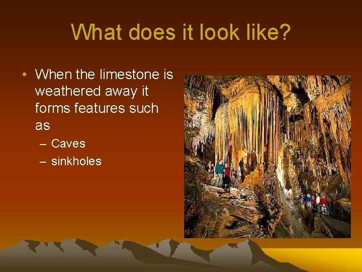 What does it look like? • When the limestone is weathered away it forms