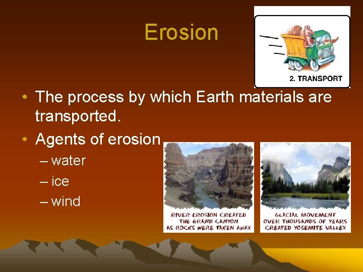 Erosion • The process by which Earth materials are transported. • Agents of erosion