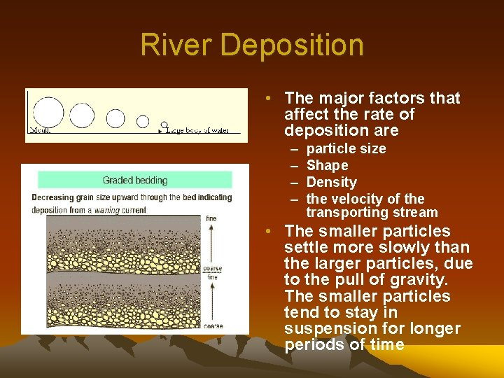 River Deposition • The major factors that affect the rate of deposition are –