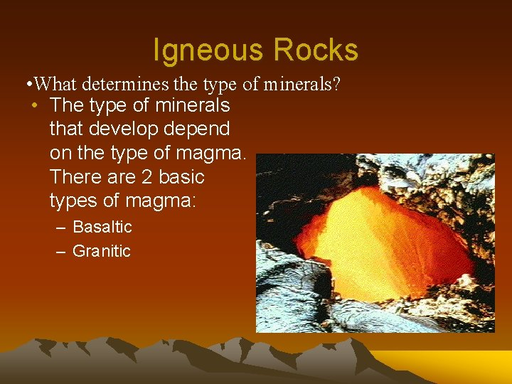 Igneous Rocks • What determines the type of minerals? • The type of minerals
