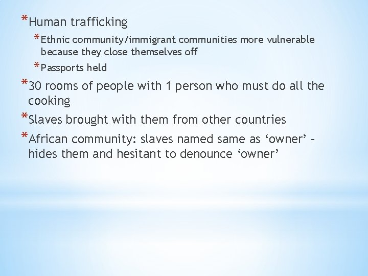 *Human trafficking * Ethnic community/immigrant communities more vulnerable because they close themselves off *