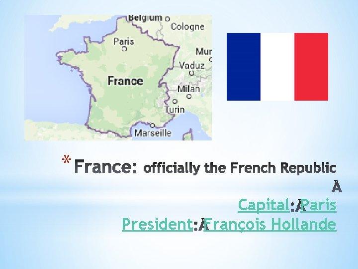 * Capital Paris President François Hollande