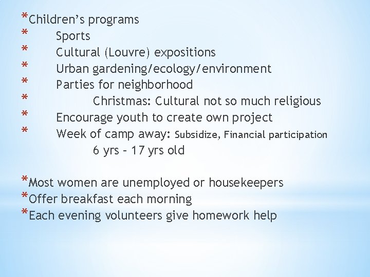 *Children's programs * Sports * Cultural (Louvre) expositions * Urban gardening/ecology/environment * Parties for