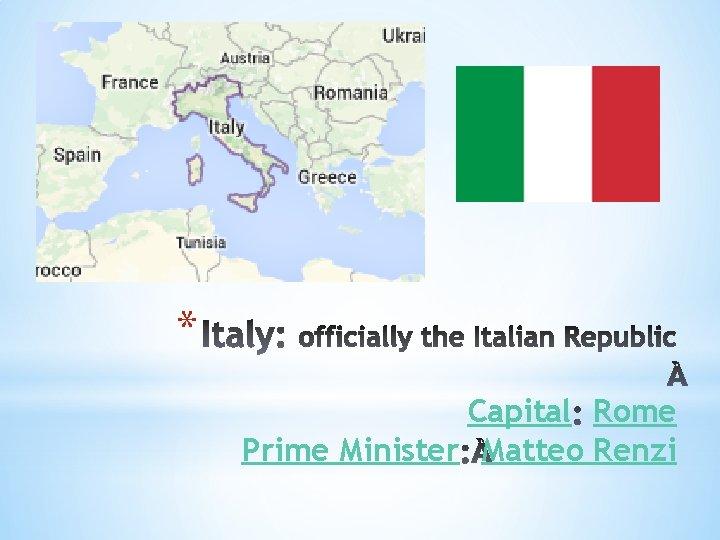 * Capital Rome Prime Minister Matteo Renzi