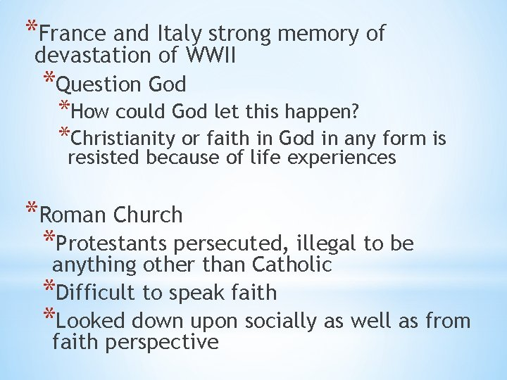*France and Italy strong memory of devastation of WWII *Question God *How could God
