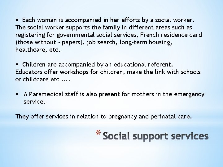 § Each woman is accompanied in her efforts by a social worker. The social