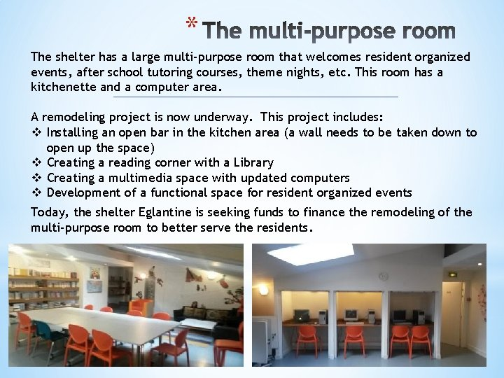 * The shelter has a large multi-purpose room that welcomes resident organized events, after