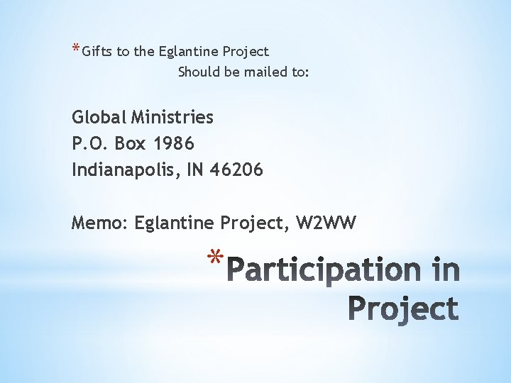 * Gifts to the Eglantine Project Should be mailed to: Global Ministries P. O.