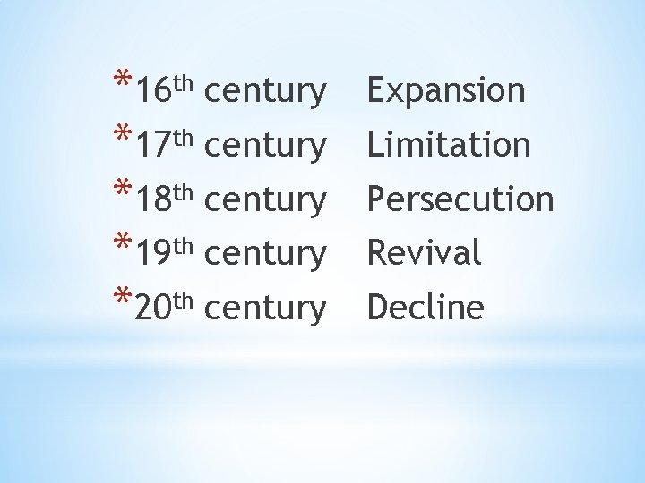 *16 th century *17 th century *18 th century *19 th century *20 th