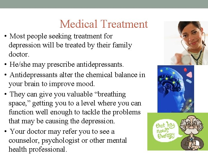 Medical Treatment • Most people seeking treatment for depression will be treated by their