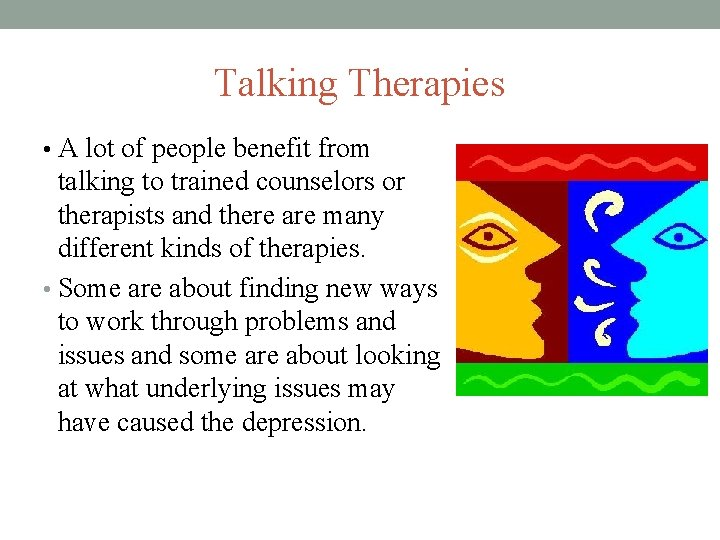 Talking Therapies • A lot of people benefit from talking to trained counselors or