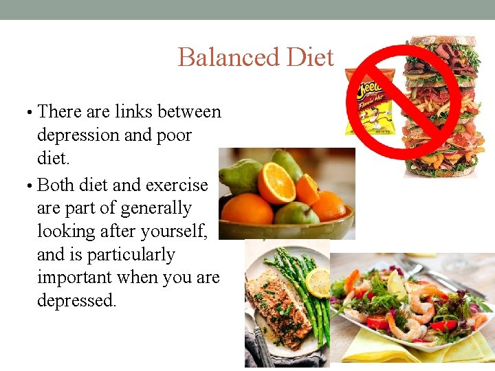 Balanced Diet • There are links between depression and poor diet. • Both diet