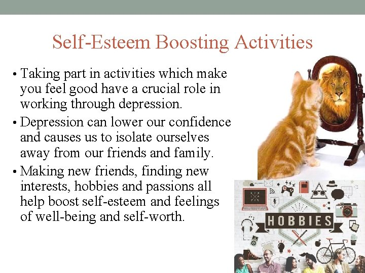 Self-Esteem Boosting Activities • Taking part in activities which make you feel good have