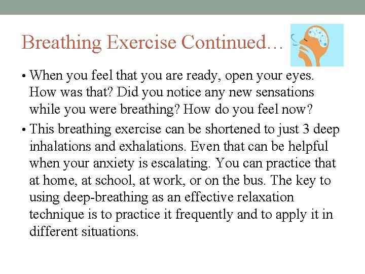 Breathing Exercise Continued… • When you feel that you are ready, open your eyes.