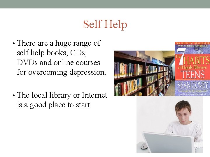Self Help • There a huge range of self help books, CDs, DVDs and