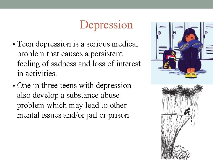 Depression • Teen depression is a serious medical problem that causes a persistent feeling