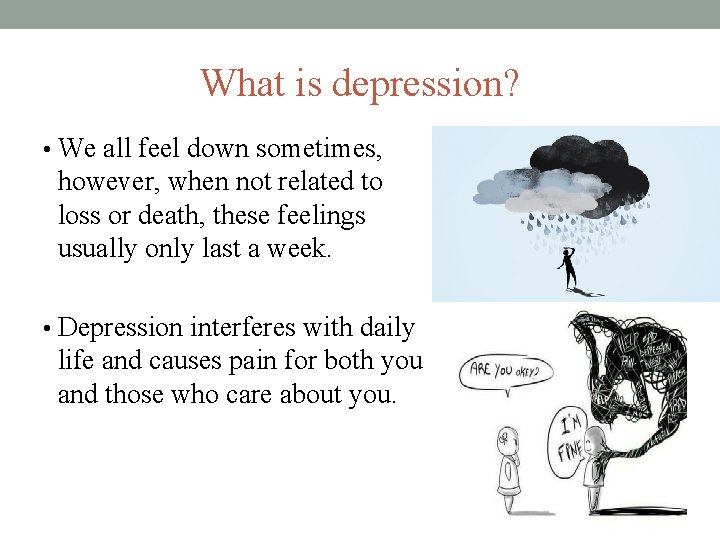 What is depression? • We all feel down sometimes, however, when not related to