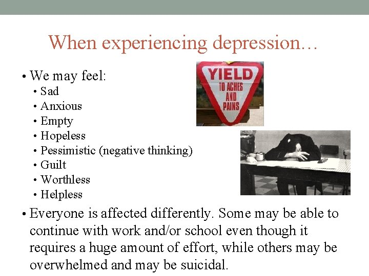 When experiencing depression… • We may feel: • Sad • Anxious • Empty •