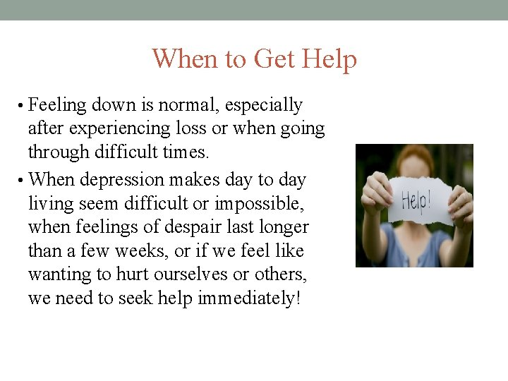 When to Get Help • Feeling down is normal, especially after experiencing loss or