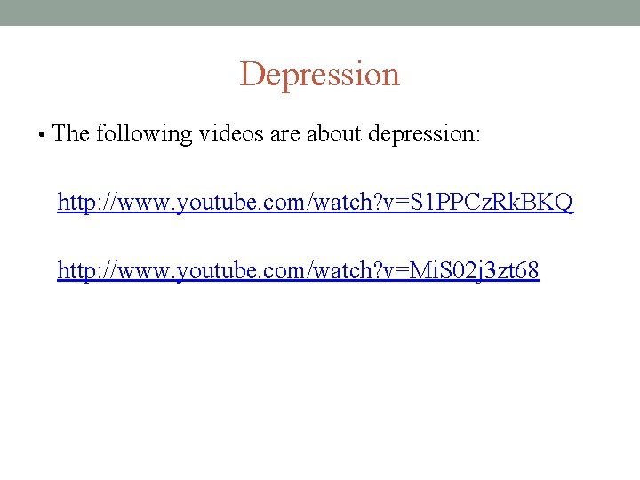 Depression • The following videos are about depression: http: //www. youtube. com/watch? v=S 1