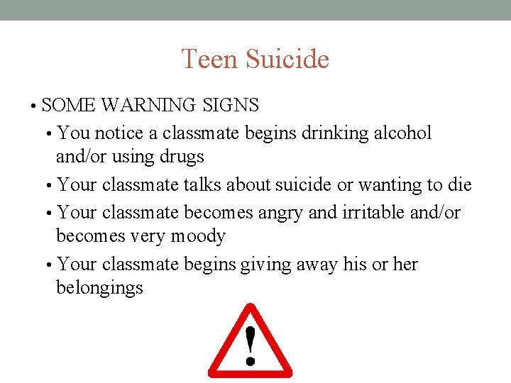 Teen Suicide • SOME WARNING SIGNS • You notice a classmate begins drinking alcohol