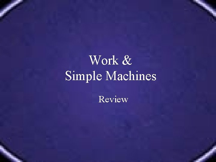 Work & Simple Machines Review