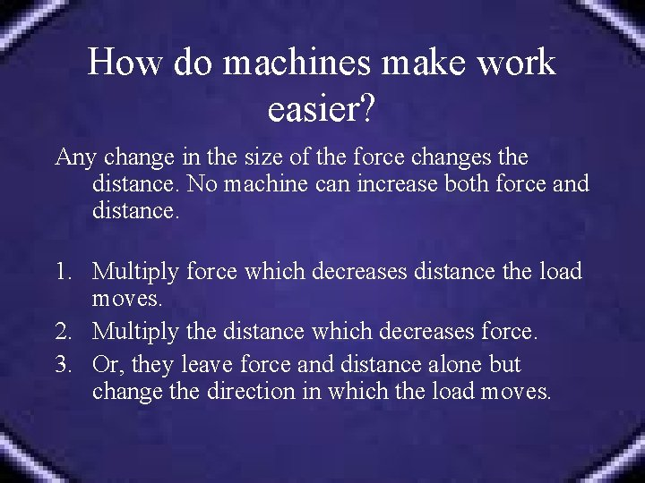 How do machines make work easier? Any change in the size of the force