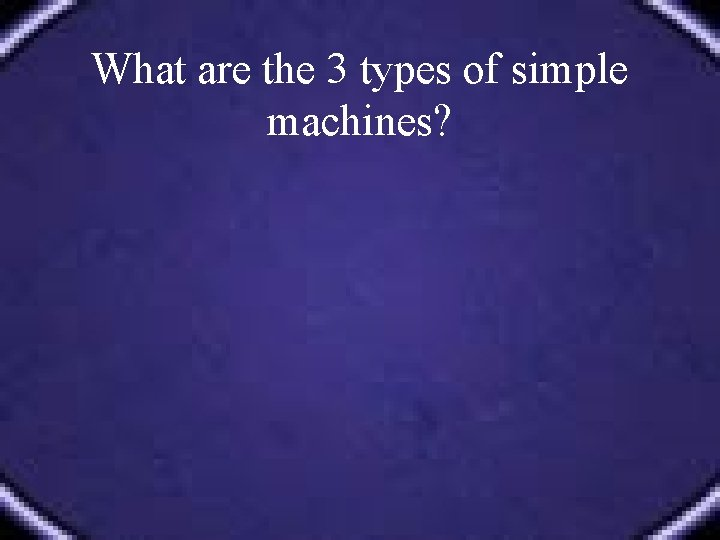 What are the 3 types of simple machines?
