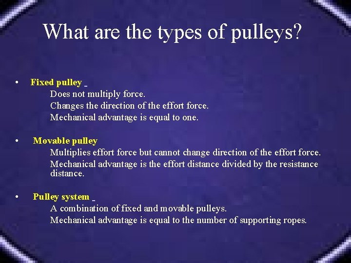 What are the types of pulleys? • Fixed pulley Does not multiply force. Changes
