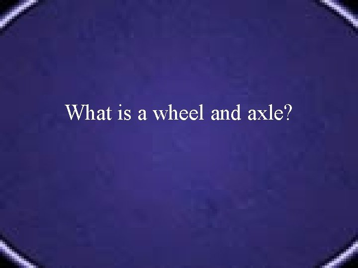 What is a wheel and axle?