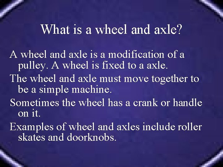 What is a wheel and axle? A wheel and axle is a modification of