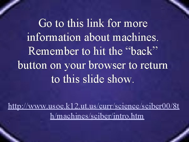 """Go to this link for more information about machines. Remember to hit the """"back"""""""