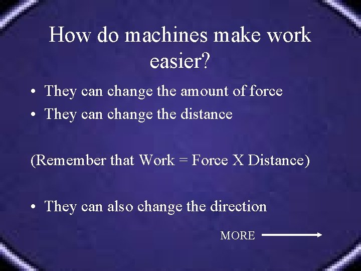 How do machines make work easier? • They can change the amount of force