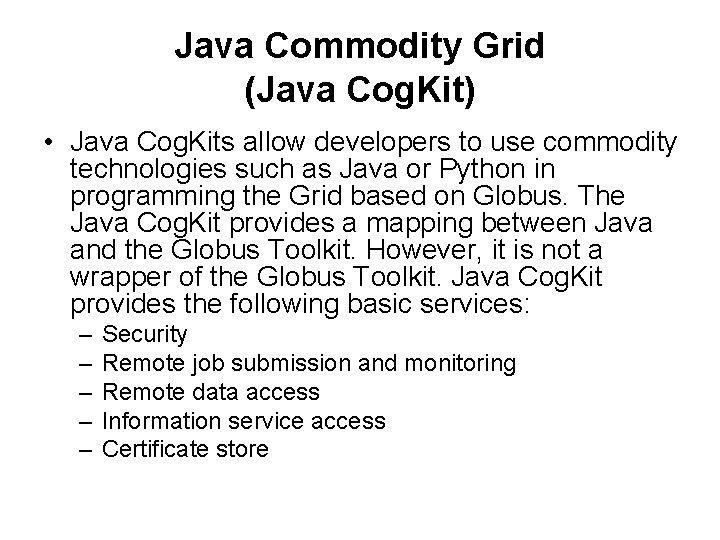 Java Commodity Grid (Java Cog. Kit) • Java Cog. Kits allow developers to use