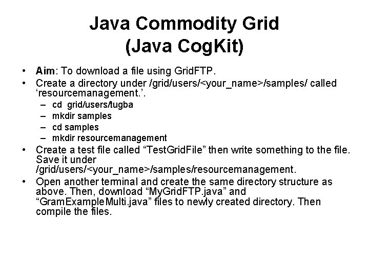 Java Commodity Grid (Java Cog. Kit) • Aim: To download a file using Grid.