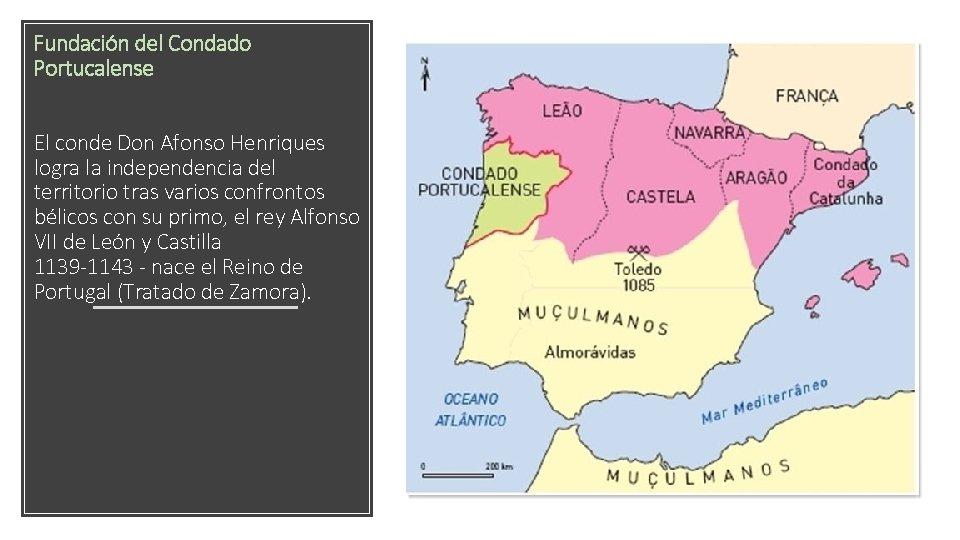 Fundación del Condado Portucalense El conde Don Afonso Henriques logra la independencia del territorio